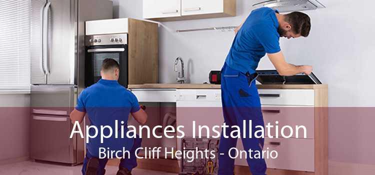 Appliances Installation Birch Cliff Heights - Ontario