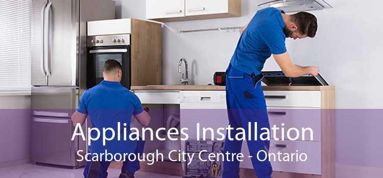 Appliances Installation Scarborough City Centre - Ontario