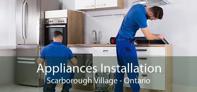 Appliances Installation Scarborough Village - Ontario