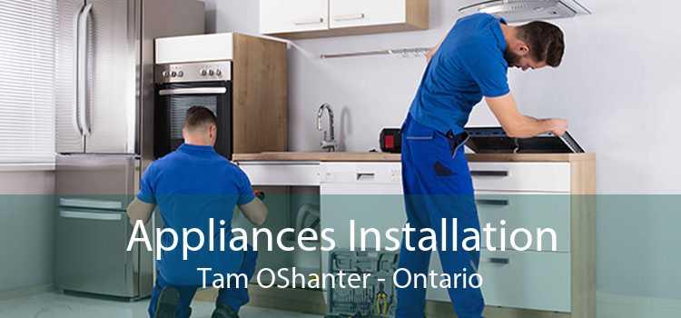 Appliances Installation Tam OShanter - Ontario