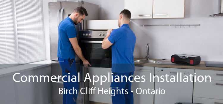 Commercial Appliances Installation Birch Cliff Heights - Ontario