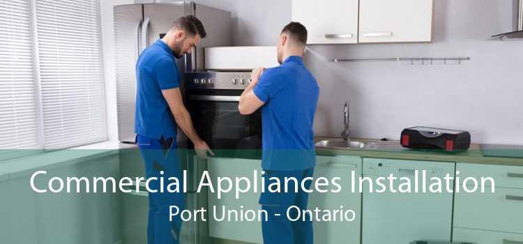 Commercial Appliances Installation Port Union - Ontario