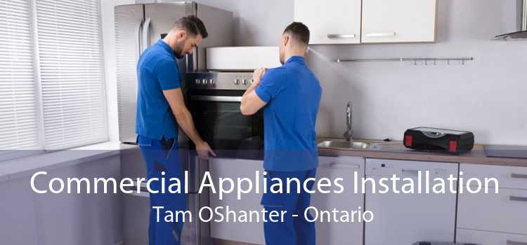 Commercial Appliances Installation Tam OShanter - Ontario
