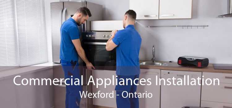 Commercial Appliances Installation Wexford - Ontario