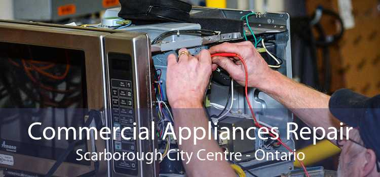Commercial Appliances Repair Scarborough City Centre - Ontario