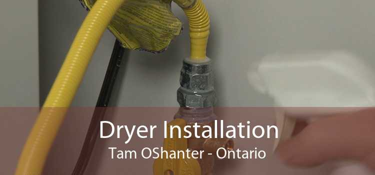 Dryer Installation Tam OShanter - Ontario