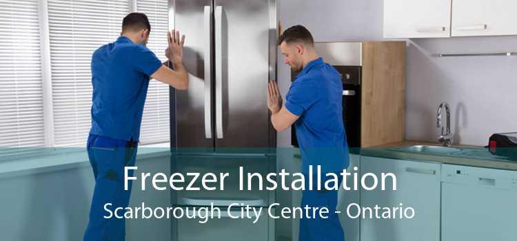Freezer Installation Scarborough City Centre - Ontario