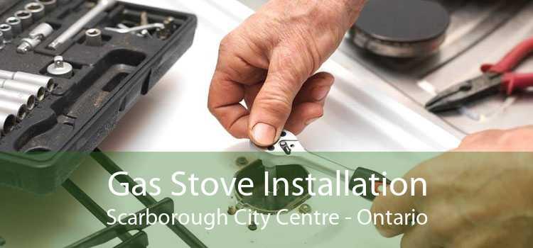 Gas Stove Installation Scarborough City Centre - Ontario