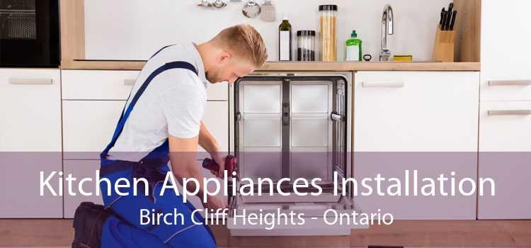 Kitchen Appliances Installation Birch Cliff Heights - Ontario