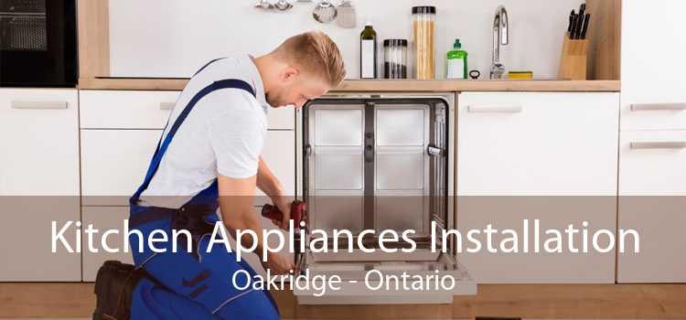 Kitchen Appliances Installation Oakridge - Ontario