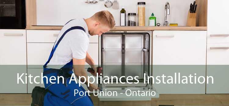Kitchen Appliances Installation Port Union - Ontario