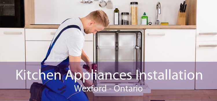 Kitchen Appliances Installation Wexford - Ontario