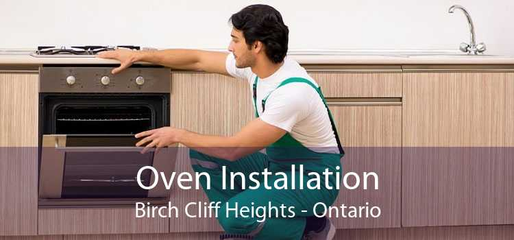 Oven Installation Birch Cliff Heights - Ontario