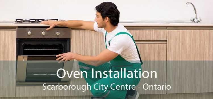 Oven Installation Scarborough City Centre - Ontario