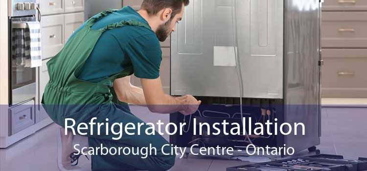 Refrigerator Installation Scarborough City Centre - Ontario