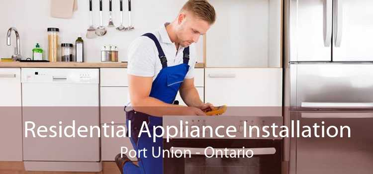 Residential Appliance Installation Port Union - Ontario