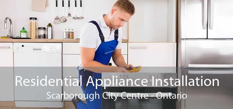 Residential Appliance Installation Scarborough City Centre - Ontario
