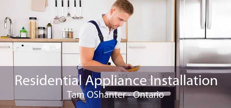 Residential Appliance Installation Tam OShanter - Ontario