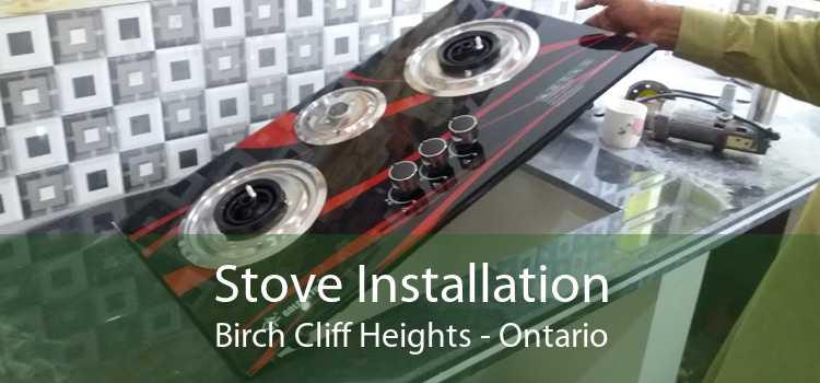 Stove Installation Birch Cliff Heights - Ontario