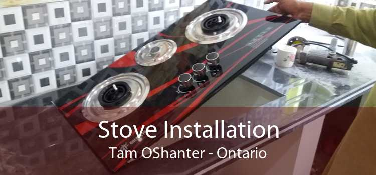 Stove Installation Tam OShanter - Ontario